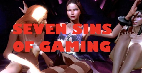 The Seven Sins Of Gaming